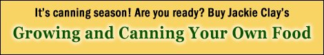 Click Here for Growing and Canning Your Own Food by Jackie Clay