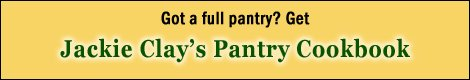 Click Here for Jackie Clay's Pantry Cookbook