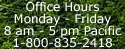 Office Hours Momday - Friday  8 am - 5 pm Pacific 1-800-835-2418