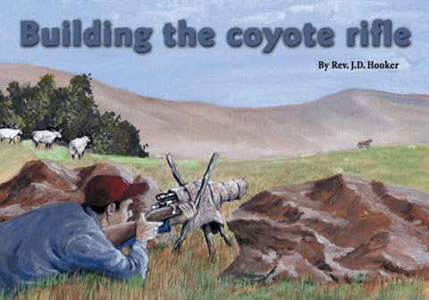 Building the coyote rifle, By Rev. J.D. Hooker