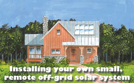 Installing your own small, remote off-grid solar system