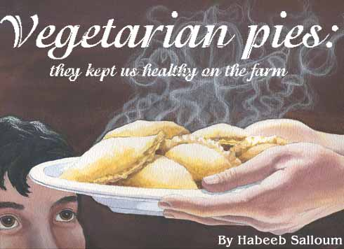 Vegetarian pies: they kept us healthy on the farm. By Habeeb Salloum