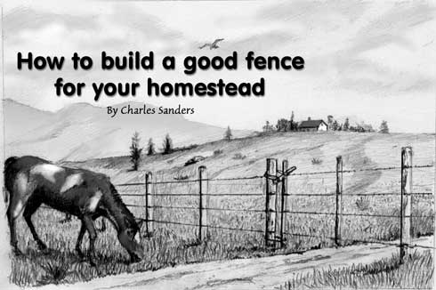How to build a good fence for your homestead. By Charles Sanders