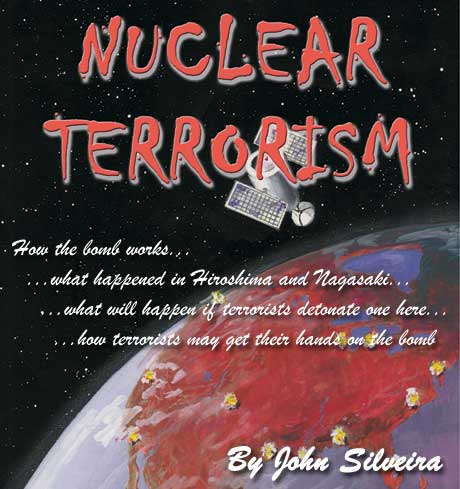 Nuclear Terrorism.: How the bomb works, what happened in Hiroshima and Nagasaki, what will happen if terrorists detonate one here, how terrorists may get their hands on the bomb. By John Silveira.