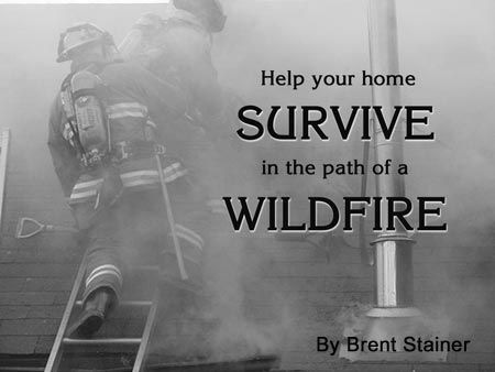 Help your home survive in the path of a wildfire By Brent Stainer.  Picture: These firefighters fought hard to save this house, but the best way to save your house is to make basic preparations that prevent it from getting to this point.