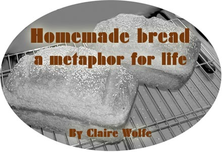 Homemade bread - a metaphor for life. By Claire Wolfe