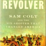 """Cover of the book """"Revolver, Sam Colt and the Six Shooter that Changed America"""" by Jim Rasenberger"""