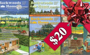 Get (or give) the last 6 issues of Backwoods Home Magazine